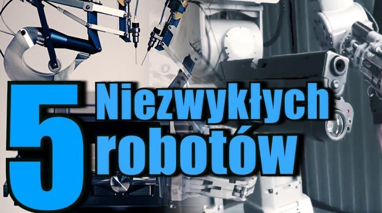 Oto 5 niezwykłych robotów, które zmienią nasz świat