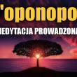 EMOCJONALNE OCZYSZCZENIE - PROWADZONA MEDYTACJA HO'OPONOPONO