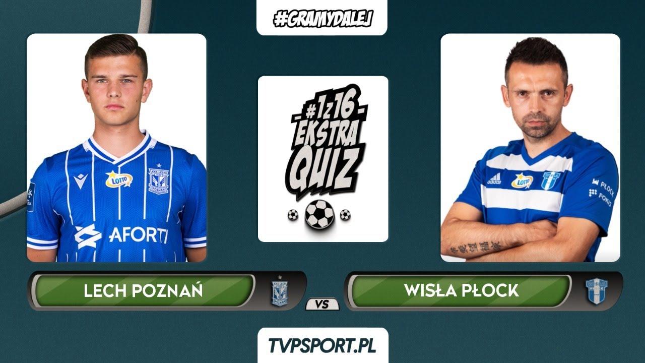 #1z16 Ekstraquiz: Lech Poznań (Filip Szymczak) - Wisła Płock (Cezary Stefańczyk) | 1/8 finału