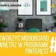 Jak tworzyć moodboard wnętrz w programie Pinterest.