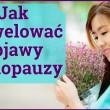 Menopauza - Klimakterium. Naturalne sposoby na menopauzę.