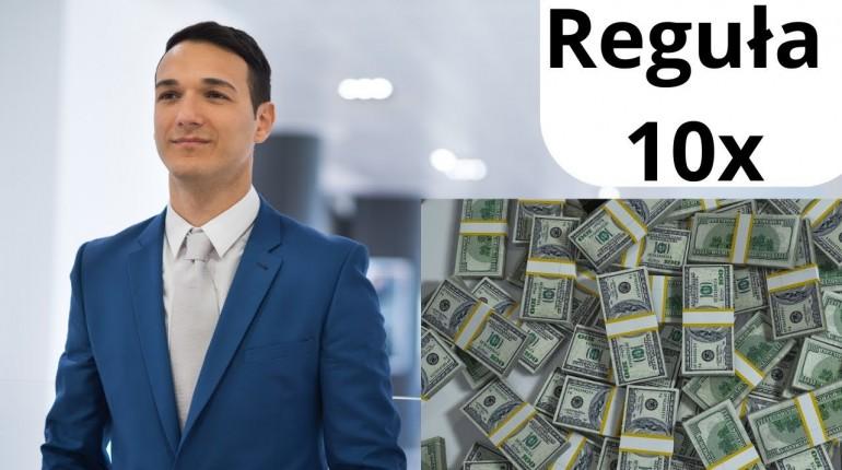Reguła 10x czyli jak być bogatym i szczęśliwym