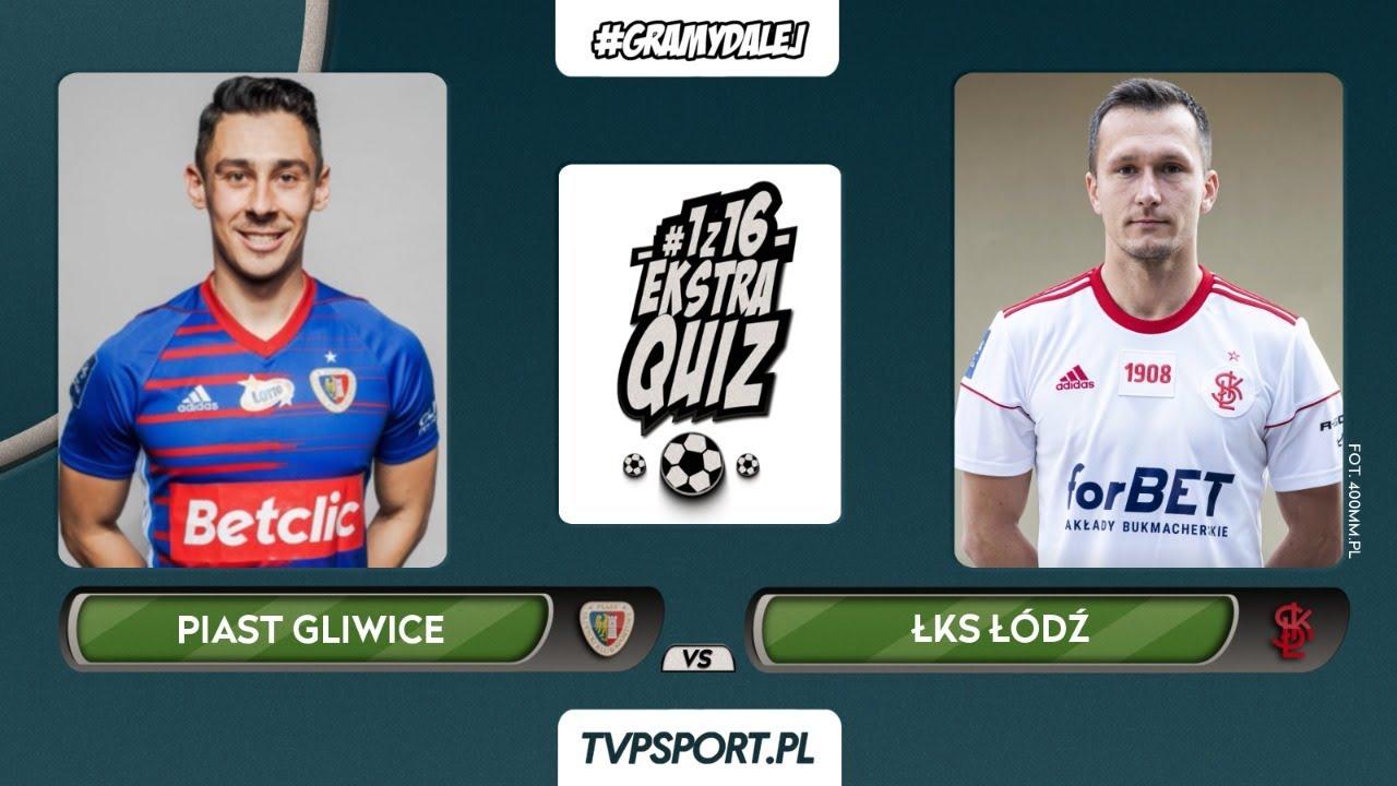 #1z16 Ekstraquiz: Piast Gliwice (Patryk Sokołowski) vs. ŁKS Łódź (Łukasz Piątek) | 1/8 finału